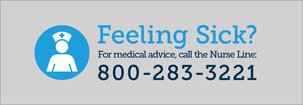 Feeling Sick? For medical advice, call the Nurse Line: 1-800-283-3221